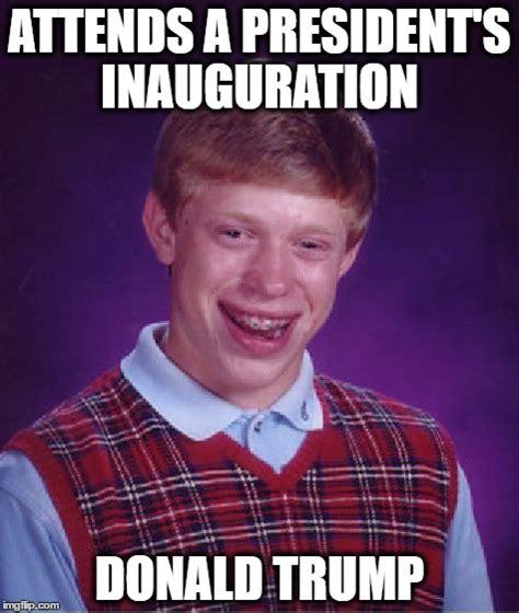 Trump Inauguration Memes - bad luck brian meme imgflip