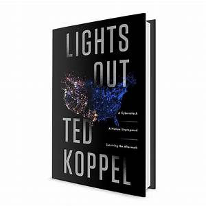Lights Out A Nation Unprepared Lights Out A Cyberattack A Nation Unprepared Surviving