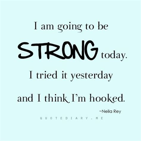 quot i am going to be strong today i tried it yesterday and