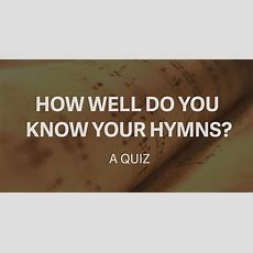 How Well Do You Know Your Hymns? (a Quiz)  Tim Challies