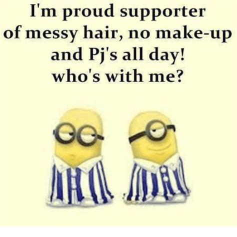 Pyjama Meme - i m proud supporter of messy hair no make up and pj s all day who s with me meme on sizzle