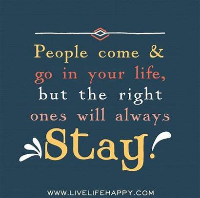 Quotes Stay Come Always Right Ones Sayings
