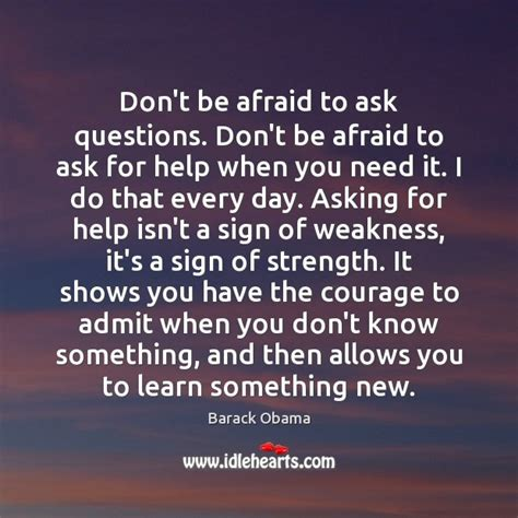 Don T Be Afraid To Ask Questions Don T Be Afraid To Ask Questions Don T Be Afraid To Ask For