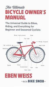 The Ultimate Bicycle Owner U0026 39 S Manual  The Universal Guide