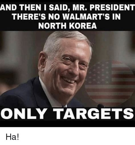 I Said No Meme - and then i said mr president there s no walmart s in north korea only targets ha meme on sizzle