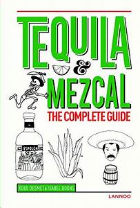 Holy Smoke  It U2019s Mezcal   A Complete Guide From Agave To
