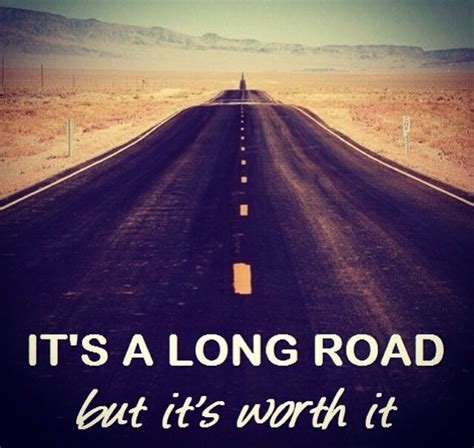 Its A Long Road But Its Worth It Enjoythejourney