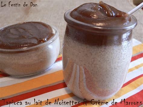 dessert au lait de noisette le festin de dan tapioca au lait de noisettes cr 232 me de marrons