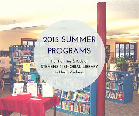summer programs   stevens memorial library  north