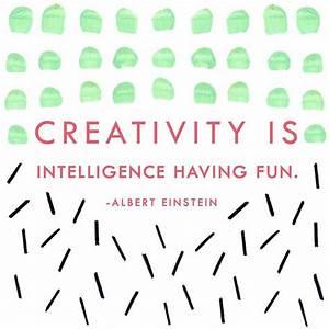 Creativity is intelligence having fun. -Albert Einstein ...