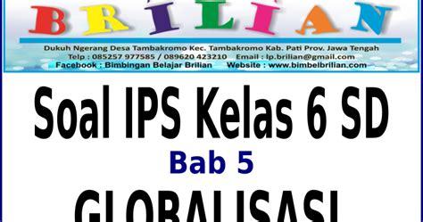 ips geografi jl 3 soal ips kelas 6 sd bab 5 globalisasi dan kunci jawaban