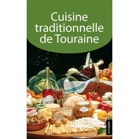 livre de cuisine traditionnelle cuisine traditionnelle de touraine cuisine geste
