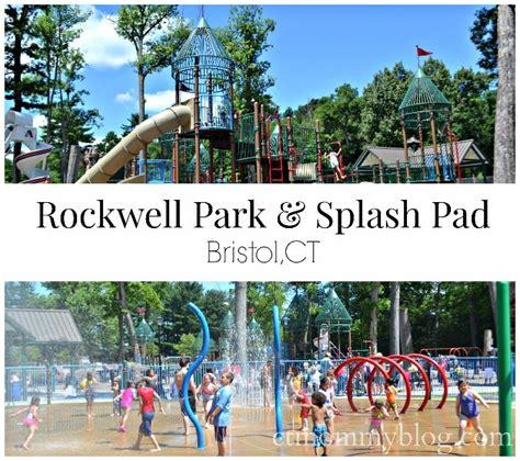 rockwell park splash pad  bristol ct ct mommy blog