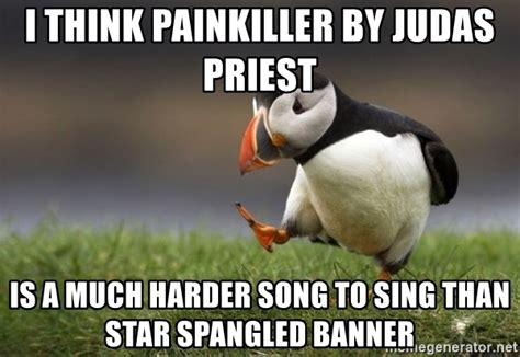 Judas Priest Meme - i think painkiller by judas priest is a much harder song to sing than star spangled banner