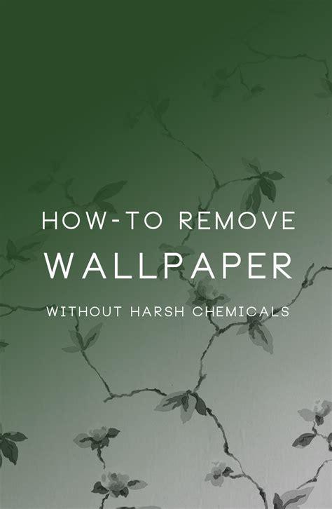 remove wallpaper  harsh chemicals oleander