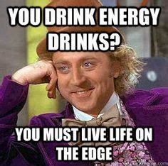 Energy Drink Meme - i major in sarcasim on pinterest willy wonka meme and stop signs