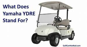 What Does Ydre Stand For On Yamaha Golf Cart Models
