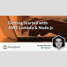 Getting Started With Aws Lambda & Nodejs @risingstack