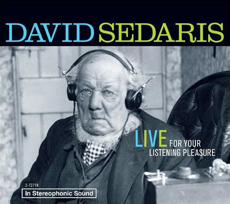 David Sedaris Live For Your Listening Pleasure By David Sedaris, Author , Audiobook (cd