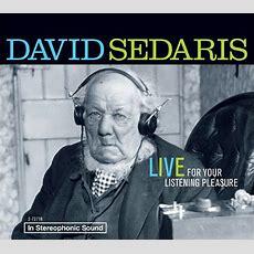 David Sedaris Live For Your Listening Pleasure By David Sedaris, Author , Audiobook (cd