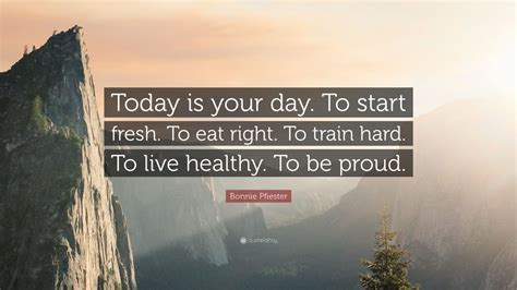 bonnie pfiester quote today   day  start fresh