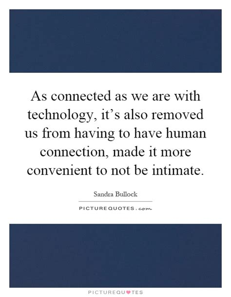As Connected As We Are With Technology, It's Also Removed