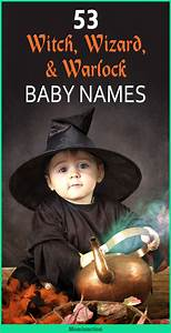 53 Exclusive Warlock Wizard And Witch Names For Your Baby
