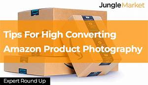 Tips For High Converting Amazon Product Photography - 4 Product Photographers Tell All | Jungle ...