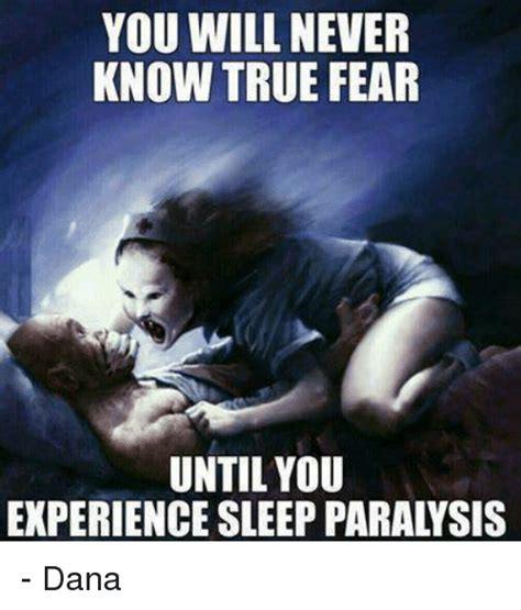 Sleep Paralysis Meme - you will never know true fear until you experience sleep paralysis dana meme on sizzle