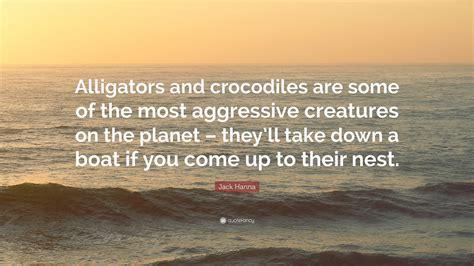 "Jack Hanna Quote: ""Alligators and crocodiles are some of ..."