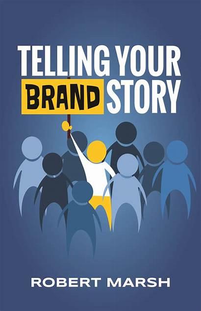 Brand Story Telling Stories Rob Wrote Marsh