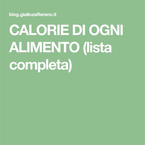 lista alimenti calorie calorie di ogni alimento lista completa ricette salute