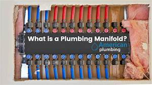 What Is A Plumbing Manifold American Plumbing Parts