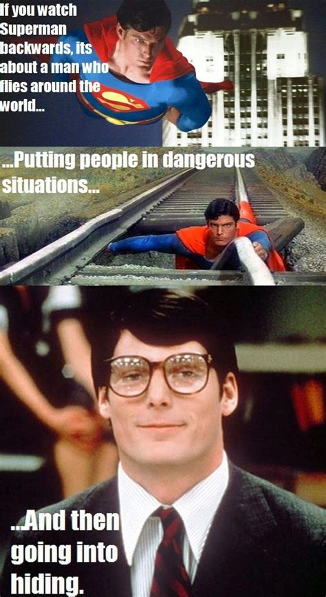 Funny Superman Memes - if you watch superman backwards its about a man who flies around the world putting people in
