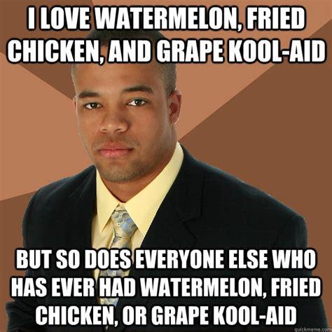 Koolaid Meme - fried chicken and watermelon and kool aid