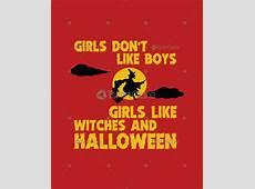 Girls Don't Like Boys Girls Like Witches And Halloween T
