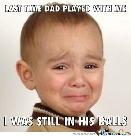 Me Time Meme - last time dad played with me by ben meme center