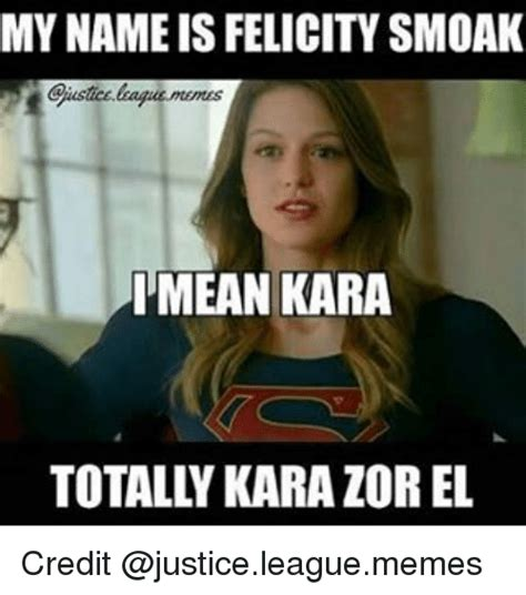 Justice Meme - mynameis felicity smoak imean kara totally kara zorel credit meme on sizzle