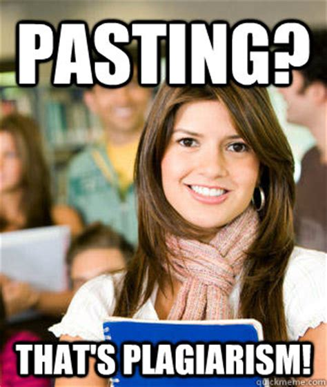 Plagiarism Meme - pasting that s plagiarism sheltered college freshman quickmeme