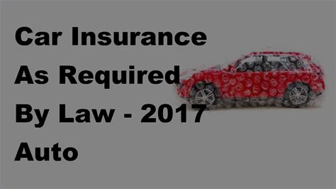 In this article, we list the required limits for every state, and explain each type of mandated insurance. Car Insurance As Required By Law - 2017 Auto Insurance Facts - YouTube