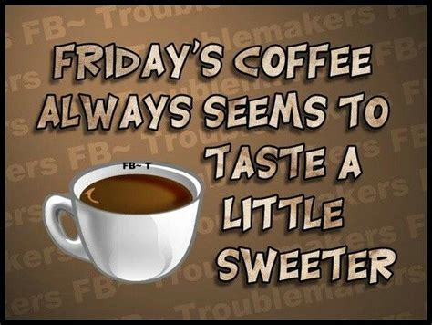 Friday Quotes Coffee Morning. Quotesgram Green Coffee Java Quality Jobs Bali Raisedherbs Extract Side Effects Machines For Offices Ke Fayde Brands List