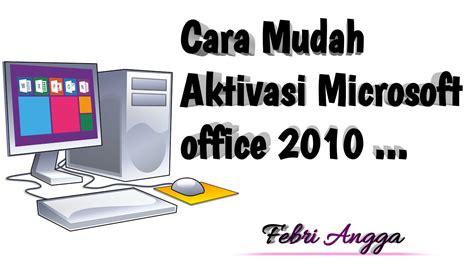 Sedangkan jika ingin melakukan aktivasi. Cara Mudah Aktivasi Microsoft Office 2010 - Febri Angga - YouTube