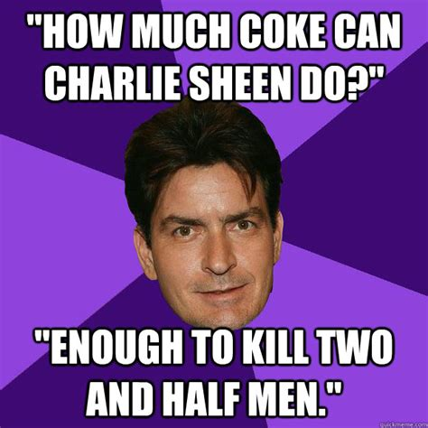 Charlie Sheen Memes - quot how much coke can charlie sheen do quot quot enough to kill two and half men quot clean sheen quickmeme
