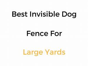 best invisible dog fence for large yards up to 100 acres With best rated invisible dog fence