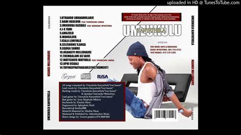 Stream or download mzukulu nami ngulova mp3. UMZUKULU kaNYATHELA FT THOKOZANI LANGA _ NAMI NGULOVA - YouTube