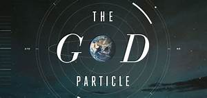 The God Particle (Higgs Boson) and the Cause Of All ...