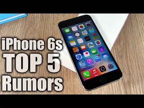 iphone 6s rumors top 5 iphone 6s rumors