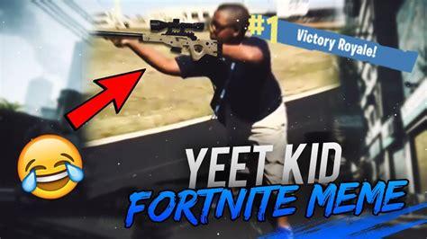 ya yeet ya kid fortnite meme   win  game