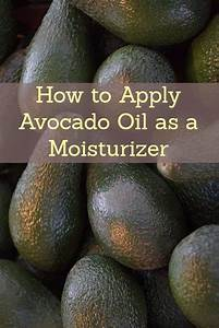 How To Use Avocado Oil As A Face Moisturizer