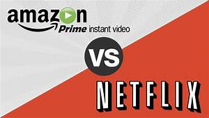 Netflix Vs Amazon Prime Video Streaming Services War